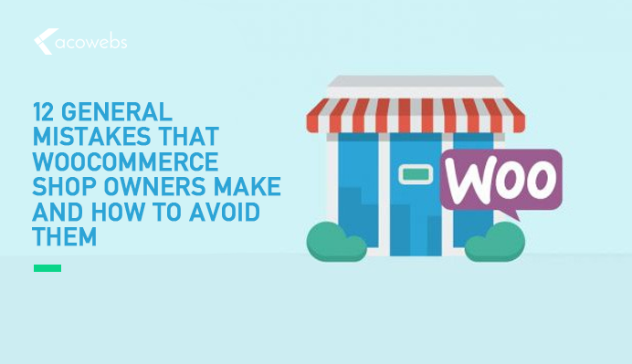 12 General Mistakes That WooCommerce Shop Owners Make and How to Avoid Them