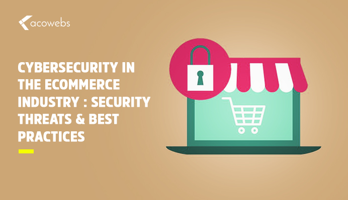 Cybersecurity in the eCommerce Industry: Security Threats & Best Practices