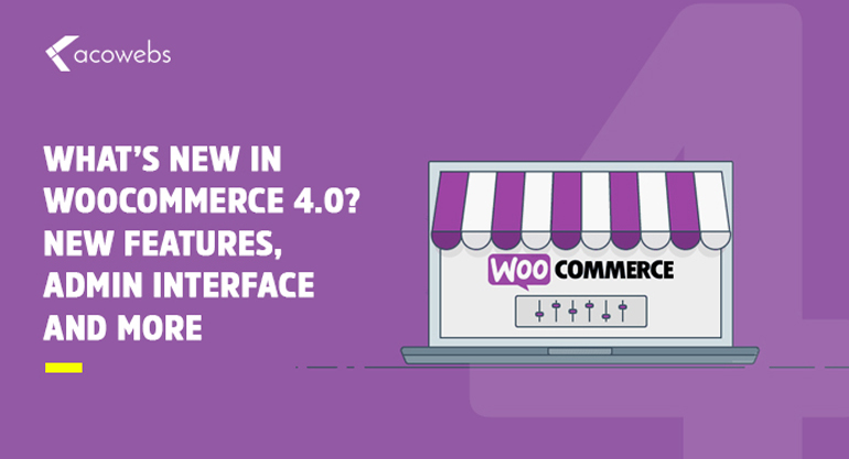 What's New in WooCommerce 4.0? Admin Interface & Other Powerful Features