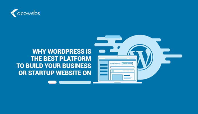 Why WordPress is the Best Platform To Build Your Business or Startup Website