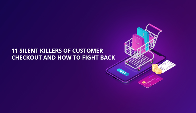 11 Silent Killers of Customer Checkout and How To Fight Back