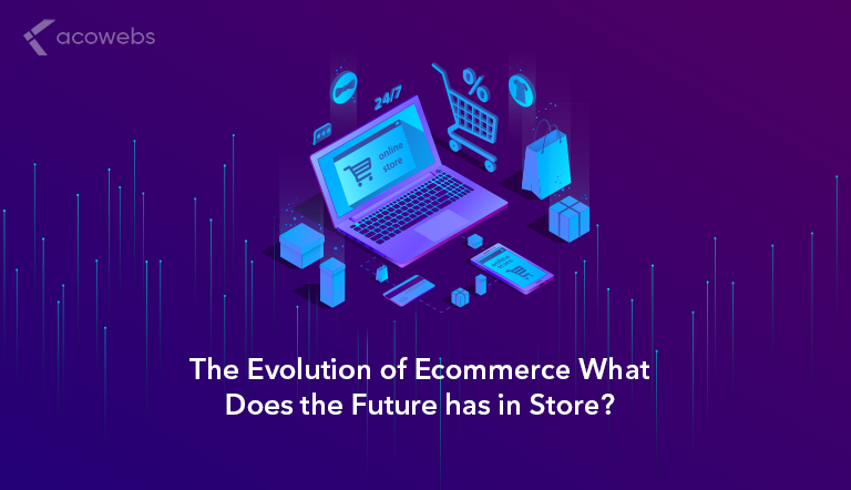 The Evolution of Ecommerce: What Does the Future has in Store?