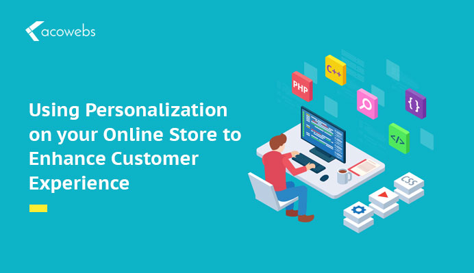 Using Personalization On Your Online Store To Enhance Customer Experience