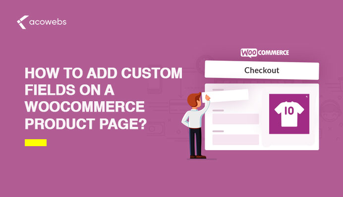 How To Add Custom Fields on A WooCommerce Product Page?