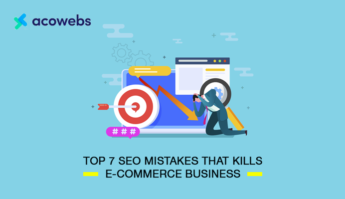 Top 7 SEO Mistakes That Kills E-commerce Business