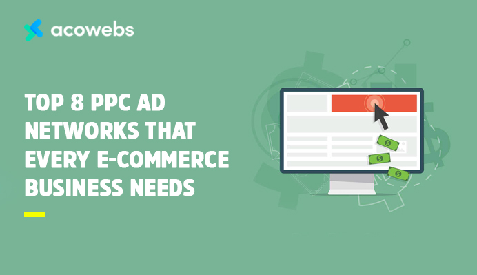 Top 8 PPC Ad Networks That Every E-commerce Business Needs