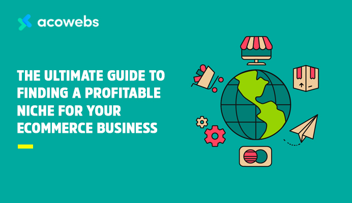 The Ultimate Guide To Finding A Profitable Niche For Your E-commerce Business