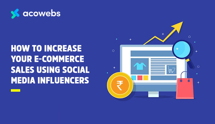 How To Increase Your E-commerce Sales Using Social Media Influencers