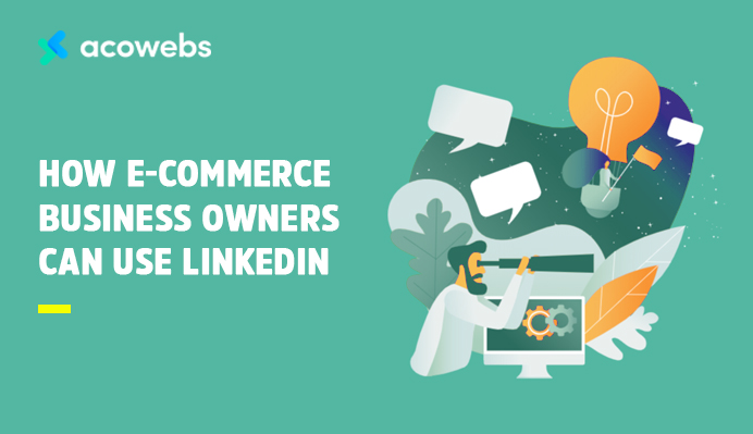 How E-commerce Business Owners Can Use LinkedIn