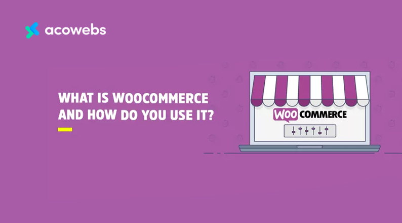 What is Woocommerce and How Do You Use It?