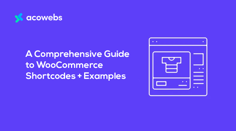 A Comprehensive Guide to WooCommerce Shortcodes + Examples